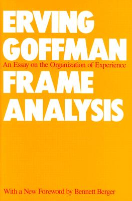 Frame Analysis By Goffman, Erving